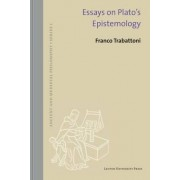 Essays on Plato's Epistemology by Franco Trabattoni
