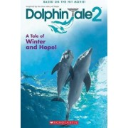 Dolphin Tale 2: A Tale of Winter and Hope by Gabrielle Reyes