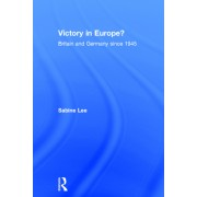 Victory in Europe?: Britain and Germany Since 1945
