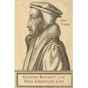 Golden Booklet of the True Christian Life by Jean Calvin