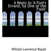 A Reply to 'a Fool's Errand, by One of the Fools' by William Lawrence Royall