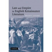 Law and Empire in English Renaissance Literature by Dr. Brian C. Lockey
