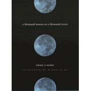 A Thousand Moons on a Thousand Rivers by Hsiao Li-Hung