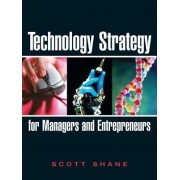 Technology Strategy for Managers and Entrepreneurs by Scott Shane