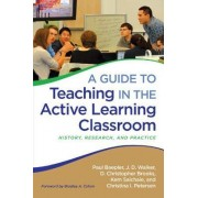 A Guide to Teaching in the Active Learning Classroom by Paul Baepler