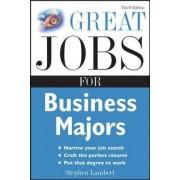 Great Jobs for Business Majors by Stephen E. Lambert
