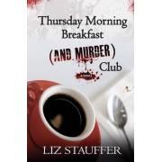 Thursday Morning Breakfast (and Murder) Club by Liz Stauffer
