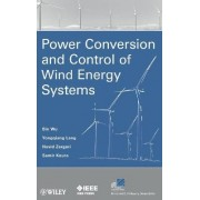 Power Conversion and Control of Wind Energy Systems by Bin Wu