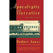 Apocalyptic Narrative and Other Poems by Rodney Jones Poetry