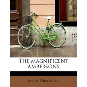The Magnificent Ambersons by Deceased Booth Tarkington