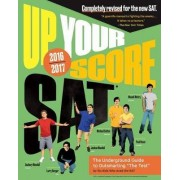 Up Your Score: SAT: The Underground Guide, 2016-2017 Edition by Larry Berger