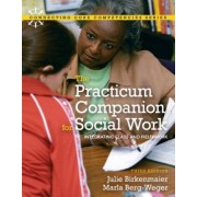 The Practicum Companion for Social Work by Julie M Birkenmaier