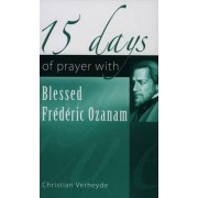 15 Days of Prayer with Blessed Frederic Ozanam by Christian Verheyde