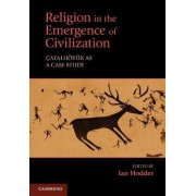Religion in the Emergence of Civilization by Ian Hodder