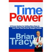Time Power. A Proven System for Getting More Done in Less Time Than You Ever Thought Possible by Brian Tracy