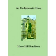 An Undiplomatic Diary by Harry Hill Bandholtz