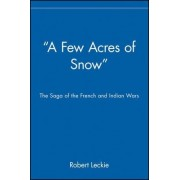 A Few Acres of Snow by Robert Leckie
