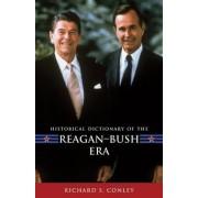 Historical Dictionary of the Reagan-Bush Era by Richard S. Conley
