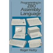 Programming in Z80 Assembly Language by Roger Hutty