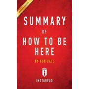 Summary of How to Be Here by Rob Bell - Includes Analysis by Instaread Summaries