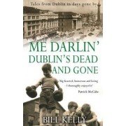 Me Darlin' Dublin's Dead and Gone by Bill Kelly