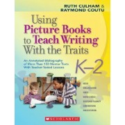 Using Picture Books to Teach Writing with the Traits: K-2 by Ruth Culham