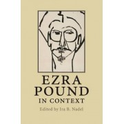 Ezra Pound in Context by Ira B. Nadel