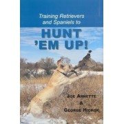 Training Retreivers and Spaniels to Hunt 'Em Up! by Joe Arnette