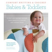 Comfort Knitting & Crochet: Babies & Toddlers by Norah Gaughan
