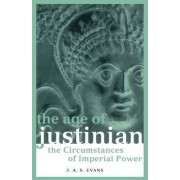 The Age of Justinian by J. A. S. Evans