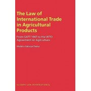 The Law of International Trade in Agricultural Products by Melaku Geboye Desta