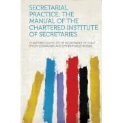 Secretarial Practice; The Manual of the Chartered Institute of Secretaries by Chartered Institute of Secretari Bodies
