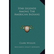 Star Legends Among the American Indians by Clark Wissler
