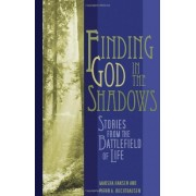 Finding God In The Shadows: Stories From The Battlefield