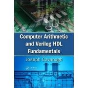 Computer Arithmetic and Verilog HDL Fundamentals by Joseph Cavanagh