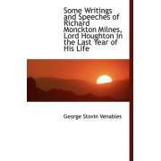 Some Writings and Speeches of Richard Monckton Milnes, Lord Houghton in the Last Year of His Life by George Stovin Venables