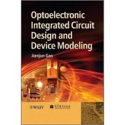 Optoelectronic Integrated Circuit Design and Device Modeling by Jianjun Gao