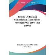 Record of Indiana Volunteers in the Spanish-American War 1898-1899 (1900) by General Assembly of Indiana Sixty-First General Assembly of Indiana