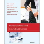 How to Start a Home-Based Consulting Business by Bert Holtje