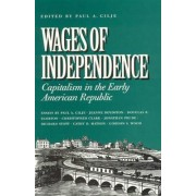 Wages of Independence by Paul A. Gilje