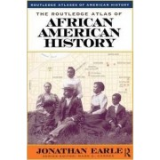 The Routledge Atlas of African American History by Jonathan H. Earle