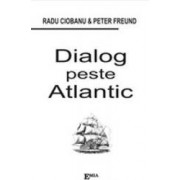 Dialog Peste Atlantic - Radu Ciobanu Peter Freund