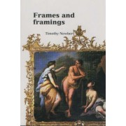 Frames and Framings by Timothy J. Newbery