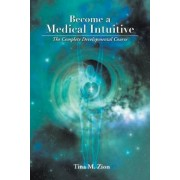 Become a Medical Intuitive by Tina M Zion