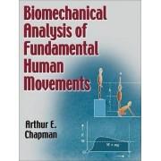 Biomechanical Analysis of Fundamental Human Movement by Arthur E. Chapman