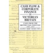 Cash Flow and Corporate Finance in Victorian Britain by Trevor Baldwin