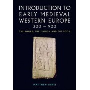 An Introduction to Early Medieval Western Europe, 300-900 by Matthew Innes
