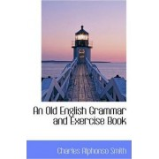 An Old English Grammar and Exercise Book by Charles Alphonso Smith