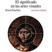 El significado en las artes visuales / Meaning in the Visual Arts by Erwin Panofsky