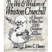 The Wit and Wisdom of Winston Churchill by James C. Humes